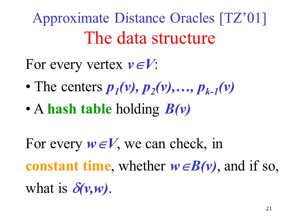 Approximate Distance Oracles [TZ'01] The data structure